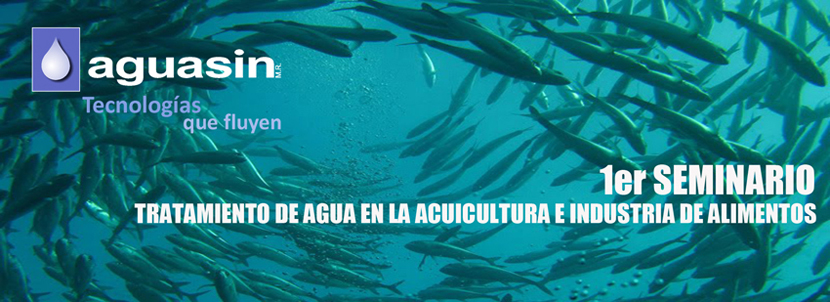 Aguasin invites the First Seminar of water treatment in the aquaculture and Food Industry